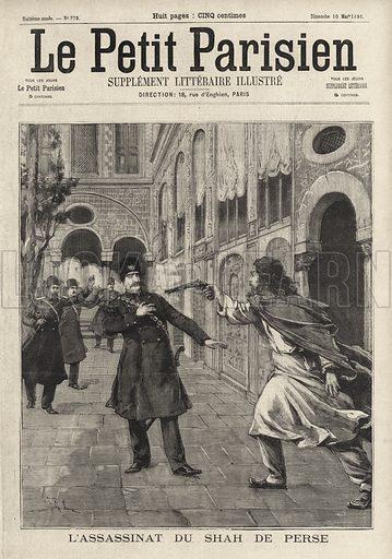 Assassination of Naser al-Din Shah Qajar, Shah of Persia, Tehran, 1896. L'assassinat du Shah de Perse. Illustration from Le Petit Parisien, 10 May 1896.
