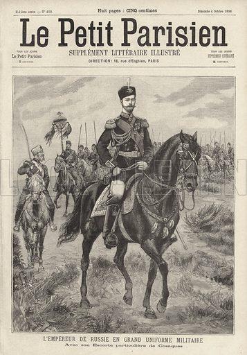 Tsar Nicholas II of Russia in military uniform on horseback, with his escort of Cossacks. L'Empereur de Russie en grand uniforme militaire avec son escorte particuliere de Cosaques. Illustration from Le Petit Parisien, 4 October 1896.