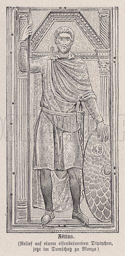 Flavius Aetius (391-454), Roman general. Illustration from Panorama der Weltgeschichte, by M Reymond (Internationaler Weltverlag, Berlin, c1905).