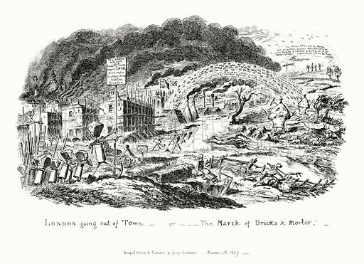 London Going Out of Town, or the March of Bricks and Mortar. Illustration for Scraps and Sketches by George Cruikshank (no publisher's name, c 1885).  This is a reprint of pages that originally appeared between 1828 and 1832.