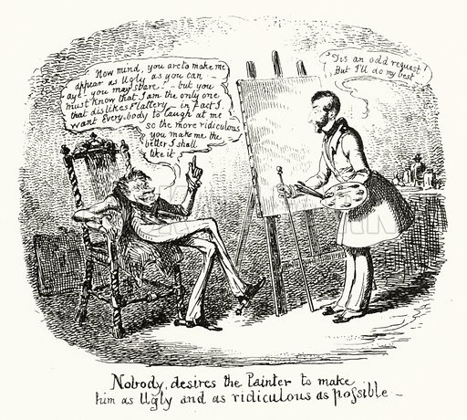 Nobody desires the Painter to make him as Ugly and as ridiculous as possible. Illustration for Scraps and Sketches by George Cruikshank (no publisher's name, c 1885).  This is a reprint of pages that originally appeared between 1828 and 1832.  From a page dated 1 February 1831.