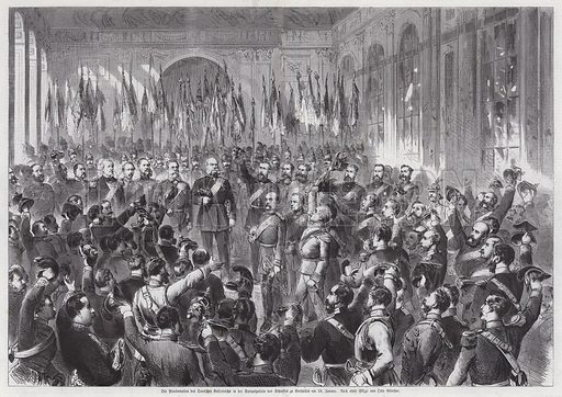 Proclamation of King Wilhelm I of Prussia as Emperor of Germany, Hall of Mirrors, Palais de Versailles, France, 18 January 1871. Illustration from Illustrierte Zeitung (Leipzig, 25 February 1871).