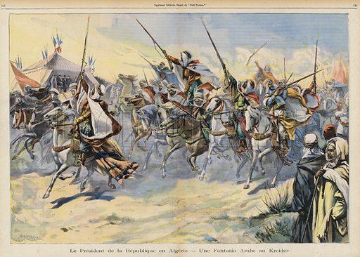 Arab horsemen performing a display for French President Emile Loubet during his visit to Algeria, 1903. Illustration for Le Petit Parisien (Supplement Litteraire Illustre), 26 April 1903.