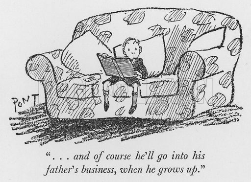 """. . . and of course he'll go into his father's business, when he grows up."" Illustration for The British Character studied and revealed by Pont (ie Graham Laidler) (Collins, 1938)."