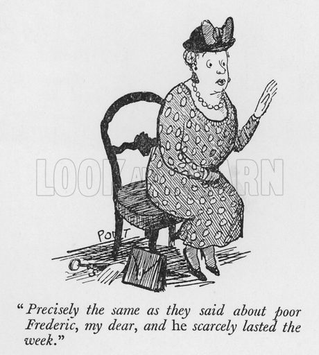 """""""Precisely the same as they said about poor Frederic, my dear, and he scarcely lasted the week."""" Illustration for The British Character studied and revealed by Pont (ie Graham Laidler) (Collins, 1938)."""