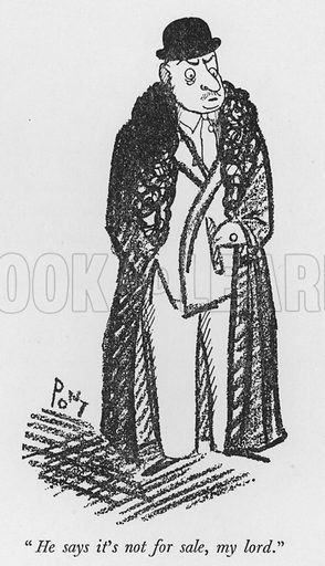 """""""He says it's not for sale, my lord."""" Illustration for The British Character studied and revealed by Pont (ie Graham Laidler) (Collins, 1938)."""