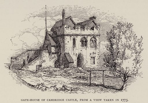 Gate-House of Cambridge Castle, from a View taken in 1773. Illustration for Cambridge by J W Clark (Seeley Jackson and Halliday, 1881).