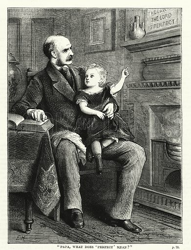 """Papa, what does 'perfect' mean?"" Illustration for The Family Friend (1881)."