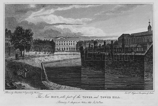 The New Mint, with part of the Tower, and Tower Hill. Illustration for London being an accurate History and Description of the British Metropolis and its Neighbourhood by David Hughson (J Stratford, 1809).