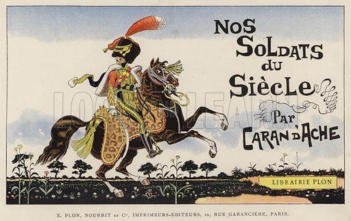 Title-page illustration for Nos Soldats du Siecle by Caran D'Ache (E Plon, c 1900).