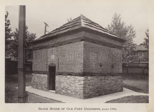 Block House of Old Fort Duquesne, built 1764. Illustration for Souvenir of Pittsburgh, Pa (np, c 1895).