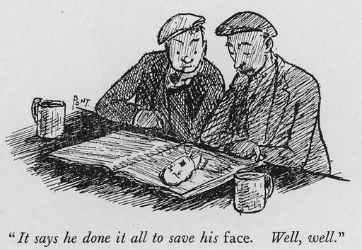 """""""It says he done it all to save his face, Well, well."""" Illustration for Most of US are Absurd by Pont (Collins, 1946)."""