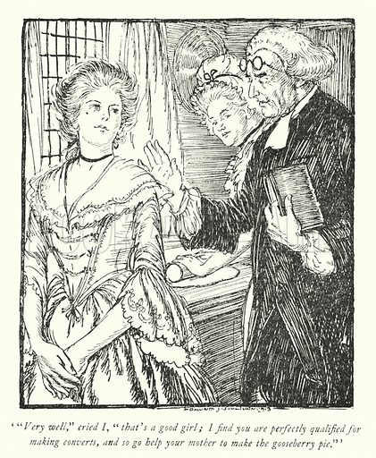 """'""""Very well,"""" cried I, """"that's a good girl; I find you are perfectly qualified for making converts, and so go help your mother to make the gooseberry pie.""""' Illustration for The Vicar of Wakefield by Oliver Goldsmith (Constable, 1914)."""