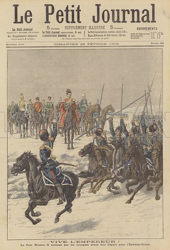 Cossacks acclaiming Tsar Nicholas II before departing for the Far East to fight the Japanese. Vive l'Empereur! Le Tsar Nicolas II acclame par les cosaques avant leur depart pour l'Extreme-Orient. Illustration for Le Petit Journal, 28 February 1904.