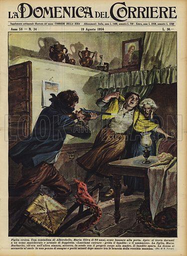 Figlia eroica. Una contadina di Alberobello, Maria Oliva di 80 anni, sente bussare alla porta. Apre, si trova davanti a un uomo mascherato e armato di doppietta. Lasciami entrare - grida il bandito - o ti ammazzo. La figlia, Maria Barbarito, ch'era nell'altra stanza, accorre, fa scudo con il proprio corpo alla madre. Il bandito spara. La donna si accascia al suolo in una pozza di sangue e pochi minuti dopo muore tra le braccia della vecchia mamma. Illustration for La Domenica del Corriere, 19 August 1956.