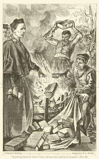 """Tonstall purchased the whole of them, and burnt them publicly in Cheapside."" Illustration for The Book of Martyrs by John Foxe edited by William Bramley-Moore (Cassell, c 1880)."