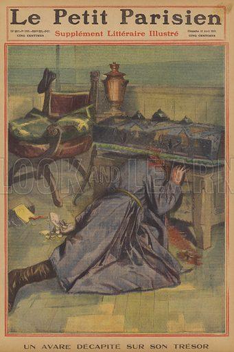 A miser decapitated by his treasure. Un Avare Decapite Sur Son Tresor. Illustration for Le Petit Parisien (Supplement Litteraire Illustre), 10 April 1910.