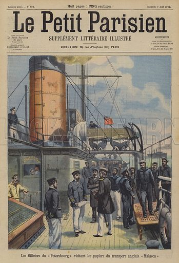 Officers of the Russian ship Petersburg inspecting the papers of the British liner Malacca. The volunteer cruiser Petersburg seized the Malacca, which was bound for Yokohama, Japan, in the Red Sea, suspecting it of carrying armaments to the Japanese for use in the Russo-Japanese War. Les Officiers du Petersbourg visitant les papiers du transport anglais Malacca. Illustration for Le Petit Parisien, 7 August 1904.