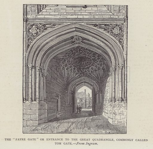 """The """"Fayre Gate"""" or Entrance to the Great Quadrangle, Commonly Called Tom Gate. Illustration for Oxford Men and their Colleges by Joseph Foster (James Parker, 1893)."""