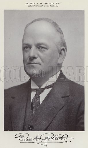 Right Honourable FO Roberts, MP, Labour's First Pensions Minister. Illustration for The Book of The Labour Party edited by Herbert Tracey (Caxton, c 1925).