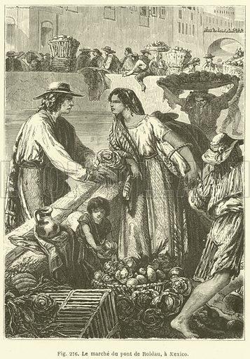 Le marche du pont de Roldau, a Mexico. Illustration for Les Races Humaines by Louis Figuier (Hachette, 1872).