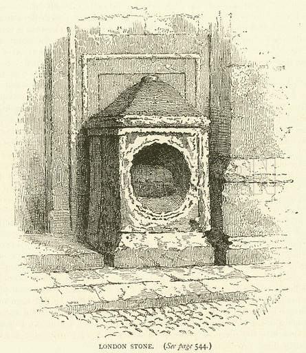 London Stone. Illustration for Old and New London with numerous engravings from the most authentic sources by Walter Thornbury (Cassell, c 1890).
