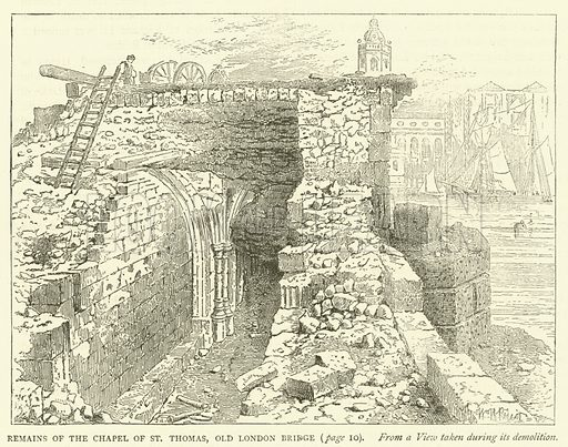 Remains of the chapel of St Thomas, Old London Bridge, from a view taken during its demolition. Illustration for Old and New London with numerous engravings from the most authentic sources by Walter Thornbury (Cassell, c 1890).
