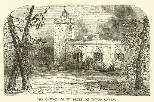 The Church of St Peter on Tower Green. Illustration for Old and New London with numerous engravings from the most authentic sources by Walter Thornbury (Cassell, c 1890).