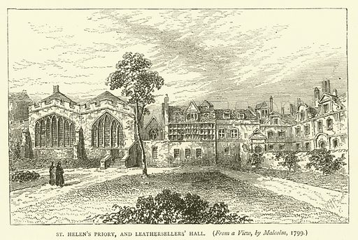 St Helen's Priory, and Leathersellers' Hall, from a view, by Malcolm, 1799. Illustration for Old and New London with numerous engravings from the most authentic sources by Walter Thornbury (Cassell, c 1890).