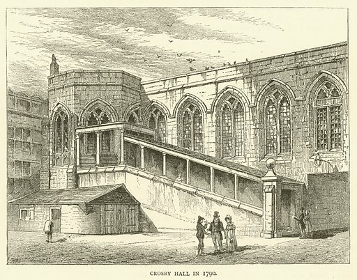 Crosby Hall in 1790. Illustration for Old and New London with numerous engravings from the most authentic sources by Walter Thornbury (Cassell, c 1890).