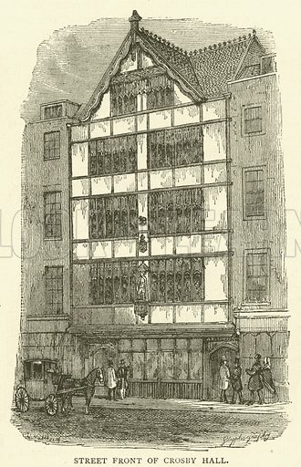 Street front of Crosby Hall. Illustration for Old and New London with numerous engravings from the most authentic sources by Walter Thornbury (Cassell, c 1890).