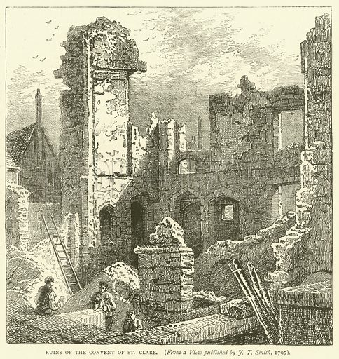 Ruins of the convent of St Clare, from a view published by JT Smith, 1797. Illustration for Old and New London with numerous engravings from the most authentic sources by Walter Thornbury (Cassell, c 1890).