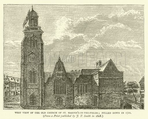 West view of the Old Church of St Martin's-in-the-Fields, pulled down in 1721, from a print published by JT Smith in 1808. Illustration for Old and New London with numerous engravings from the most authentic sources by Walter Thornbury (Cassell, c 1890).