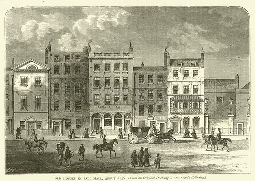 Old Houses in Pall Mall, about 1830, from an original drawing in Mr Crace's collection. Illustration for Old and New London with numerous engravings from the most authentic sources by Walter Thornbury (Cassell, c 1890).