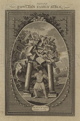 The Death of Samson, Judges, Chapter 16, Verse 30. Illustration for The Christian's Complete Family Bible, the whole adorned with fifty-five superb embellishments (John Fowler, 1809).