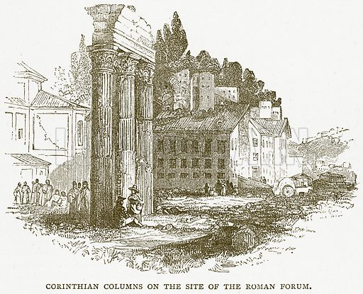 Corinthian Columns on the Site of the Roman Forum. Illustration for Pictorial Records of Remarkable Events (James Sangster, c 1880).