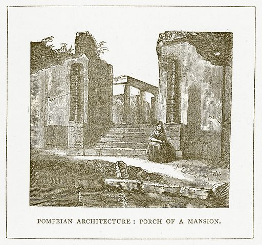Pompeian Architecture: Porch of a Mansion. Illustration for Pictorial Records of Remarkable Events (James Sangster, c 1880).