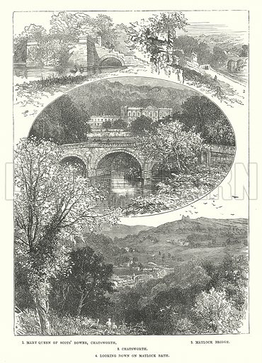 Chatsworth. 1. Mary Queen of Scots' Bower, Chatsworth. 2. Matlock Bridge. 3. Chatsworth. 4. Looking down on Matlock Bath. Illustration for Our Own County (Cassell, c 1880).