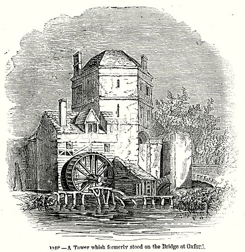 A Tower which formerly stood on the Bridge at Oxford. Illustration from Old England, A Pictorial Museum edited by Charles Knight (James Sangster & Co, c 1845).
