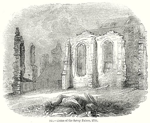Ruins of the Savoy Palace, 1711. Illustration from Old England, A Pictorial Museum edited by Charles Knight (James Sangster & Co, c 1845).