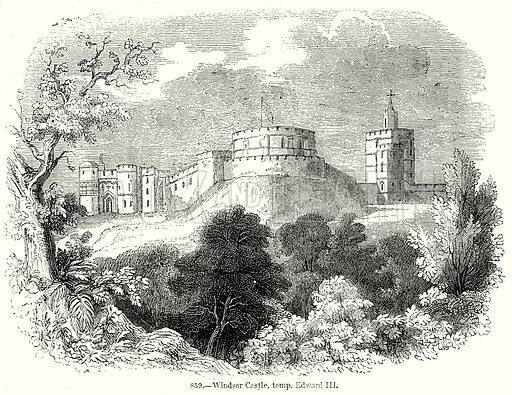 Windsor Castle, temp. Edward III. Illustration from Old England, A Pictorial Museum edited by Charles Knight (James Sangster & Co, c 1845).