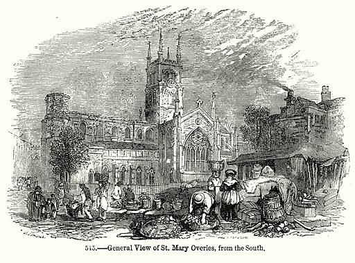 General View of St. Mary Overies, from the South. Illustration from Old England, A Pictorial Museum edited by Charles Knight (James Sangster & Co, c 1845).