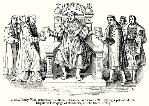 Henry VIII delivering the Bible to Cranmer and Cromwell. (Being a portion of the Engraved Title-Page of Cranmer's, or The Great Bible.) Illustration from Old England, A Pictorial Museum edited by Charles Knight (James Sangster & Co, c 1845).