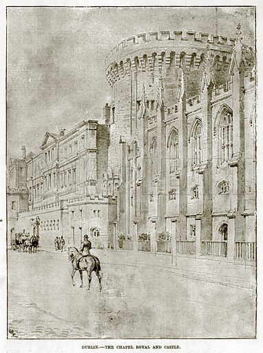 Dublin.--The Chapel Royal and Castle. Illustration for The Life and Times of The Marquis of Salisbury by S H Jeyes (Virtue, c 1895).