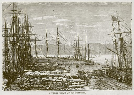 A Timber Wharf at San Francisco. Illustration for The Sea by F Whymper (Cassell, c 1890).