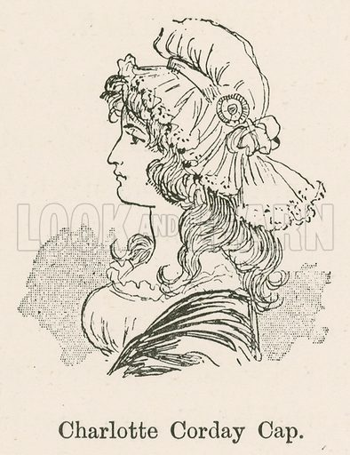 Charlotte Corday Cap. Illustration for Yester-Year – Ten Centuries of Toilette from the French of A Robida by Mrs Cashel Hoey (Sampson Low, 1892).