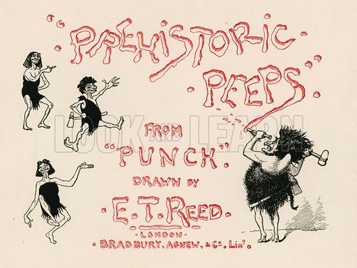 Prehistoric Peeps – Title page. Illustration for Prehistoric Peeps from Punch (Bradbury, Agnew, c 1900).