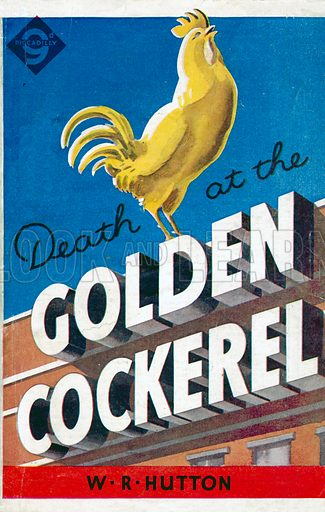 Death at the Golden Cockerel by W. R. Hutton, Piccadilly Novels 263, 1948.