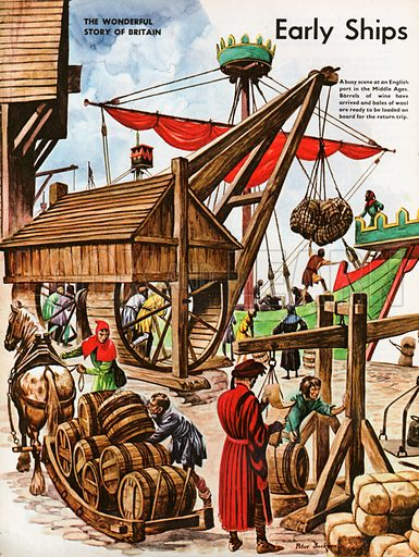 The Wonderful Story of Britain: Early Ships and Sea-ports. A busy scene at an English port in the Middle Ages, as barrels of wine arrive and bales of wool are loaded on ship for export.