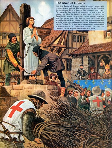 The Maid of Orleons. Joan of Arc sought out the Dauphin of France and led an army for him to save the city of Orleans. Joan was later burned as a witch by the English.